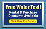 Free Water Test! Rental & Purchase Discounts Available